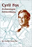 Cyril Fox: Archaeologist Extraordinary (1842170805) by Charles Scott-Fox