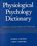 Physiological Psychology Dictionary Reference Guide for Students and Professionals (0070598606) by Grosser, George S.