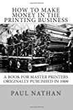 How to Make Money in the Printing Business: A Book for Master Printers