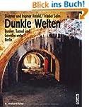 Dunkle Welten: Bunker, Tunnel und Gew...