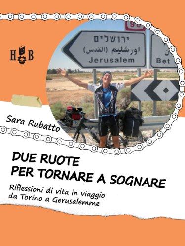 Due ruote per tornare a sognare Riflessioni di vita in viaggio da Torino a Gerusalemme PDF