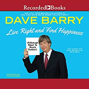 Live Right and Find Happiness (Although Beer is Much Faster) Audiobook