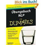 Übungsbuch NLP für Dummies: Auf einen Blick: Milton-Modell, NLP-Werkzeugkiste und Co. / Übungen zu einfachen und...
