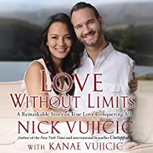 Love Without Limits: A Remarkable Story of True Love Conquering All (       UNABRIDGED) by Nick Vujicic, Kanae Vujicic Narrated by Nick Vujicic, David Franklin, Tara Sands