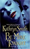 Kathryn Smith Be Mine Tonight