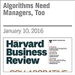 Algorithms Need Managers, Too | Michael Luca,Jon Kleinberg,Sendhil Mullainathan