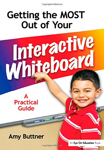 Getting the Most Out of Your Interactive Whiteboard: A Practical Guide
