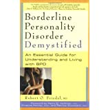 Borderline Personality Disorder Demystified: An Essential Guide for Understanding and Living with BPD ~ Robert O. Friedel