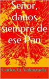 img - for Se or, danos siempre de ese Pan (Spanish Edition) book / textbook / text book