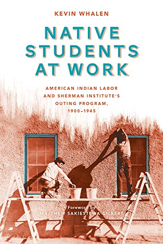 Native Students at Work: American Indian Labor and Sherman Institute's Outing Program, 1900-1945 (Indigenous Confluences) PDF