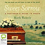 Sweet Sorrow: A Beginner's Guide to Death | Mark Wakely
