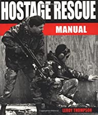 Hostage Rescue Manual Tactics of the Counter Terrorist Professionals Revised by Leroy Thompson