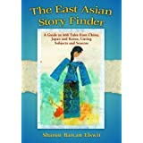 East Asian Story Finder: A Guide to Tales from China, Japan and Korea, Listing Subjects and Sources