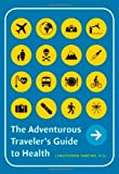 img - for The Adventurous Traveler's Guide to Health book / textbook / text book