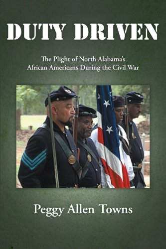 Duty Driven: The Plight of North Alabama's African Americans During the Civil War