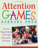 Attention Games: 101 Fun, Easy Games That Help Kids Learn To Focus (0471736546) by Sher, Barbara