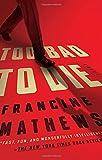 Too Bad to Die: A Novel