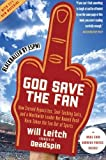 img - for God Save the Fan: How Steroid Hypocrites, Soul-Sucking Suits, and a Worldwide Leader Not Named Bush Have Taken the Fun Out of Sports by Leitch, Will (2009) Paperback book / textbook / text book