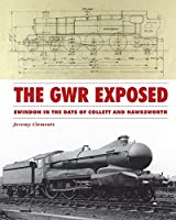 The GWR Exposed: Swindon in the Days of Collett and Hawksworth