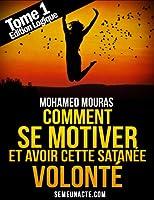 Comment Se Motiver et Avoir Cette Satan�e Volont� Tome 1 Edition Logique