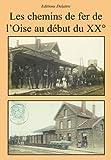 echange, troc Collectif - Les chemins de fer de l'Oise au début du 20ème siècle