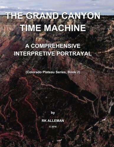 The-Grand-Canyon-Time-Machine-A-Comprehensive-Interpretive-Portrayal-The-Colorado-Plateau-Province-series-Volume-2