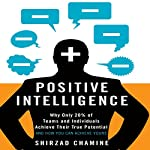 Positive Intelligence: Why Only 20% of Teams and Individuals Achieve Their True Potential and How You Can Achieve Yours | Shirzad Chamine