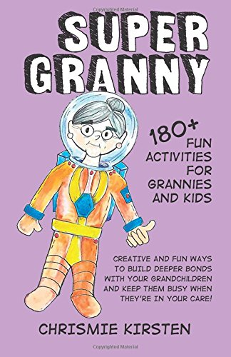 Super Granny: 180+ Fun Activities for Grannies and Kids