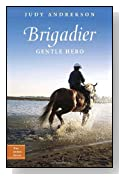 Brigadier: Gentle Hero (True Horse Stories)