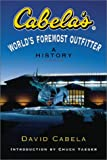 Cabela's: World's Foremost Outfitter: A History (0839712804) by David Cabela