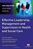 Effective Leadership, Management and Supervision in Health and Social Care (Post-Qualifying Social Work Practice Series) (184445181X) by Gray, Ivan Lincoln