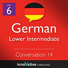 Lower Intermediate Conversation #14, Volume 1 (German) Miscellaneous by  Innovative Language Learning Narrated by  GermanPod101.com