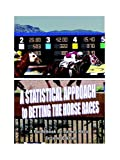 img - for A STATISTICAL APPROACH to BETTING the HORSE RACES book / textbook / text book