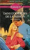 echange, troc Marie Ferrarella - Dans l'ouragan de la passion : Collection : Harlequin roman passion n° 12