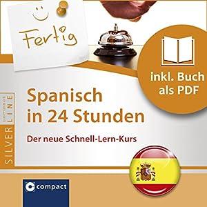 Spanisch in 24 Stunden (Compact SilverLine Schnell-Lern-Kurs) Hörbuch