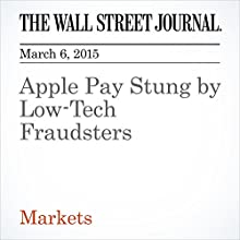 Apple Pay Stung by Low-Tech Fraudsters (       UNABRIDGED) by Robin Sidel, Daisuke Wakabayashi Narrated by Ken Borgers