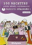 200 recettes pour bébés gourmands et parents débordés...