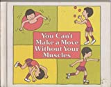 You can't make a move without your muscles (Let's-read-and-find-out science book)
