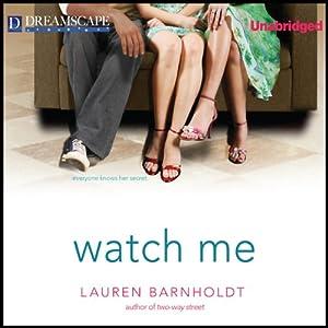 Watch Me | [Lauren Barnholdt]