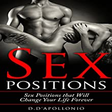 Sex: Sex Positions That Will Change Your Life Forever Audiobook by Daniel D'apollonio Narrated by Kyle Jackson