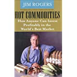 Hot Commodities: How Anyone Can Invest Profitably in the World's Best Marketpar Jim Rogers