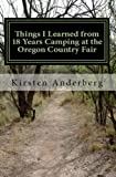 img - for Things I Learned from 18 Years Camping at the Oregon Country Fair (Unofficial Tips for Camping, Surviving, Performing, etc.) book / textbook / text book