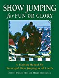 Show Jumping for Fun or Glory: A Training Manual for Successful Show Jumping at All Levels