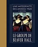 img - for Le Groupe de Beaver Hall: Une Modernit  Des Ann es 1920   Montr al book / textbook / text book