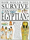How Would You Survive As an Ancient Egyptian? (How Would You Survive)
