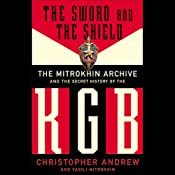 The Sword and the Shield: The Mitrokhin Archive and the Secret History of the KGB | [Christopher Andrew, Vasili Mitrokhin]