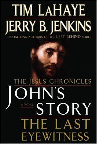 John's Story: The Last Eyewitness (The Jesus Chronicles), TIM LAHAYE, JERRY B. JENKINS