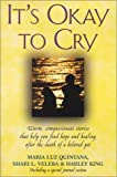 img - for It's Okay to Cry: Warm Compassionate Stories That Will Help You Find Hope and Healing After the Death of a Beloved Pet book / textbook / text book