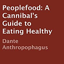 Peoplefood: A Cannibal's Guide to Eating Healthy (       UNABRIDGED) by Dante Anthropophagus Narrated by Julie Hoverson