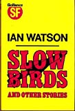 Slow Birds: And Other Stories (0575036753) by Watson, Ian